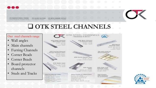  OTK STEEL CHANNELS Our steel channels range • Wall angles • Main channels • Furring Channels • Corner Beads • Corner Bea...