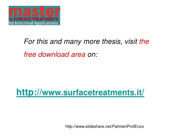 For this and many more thesis, visit the  free download area on:     http://www.surfacetreatments.it/                 http...