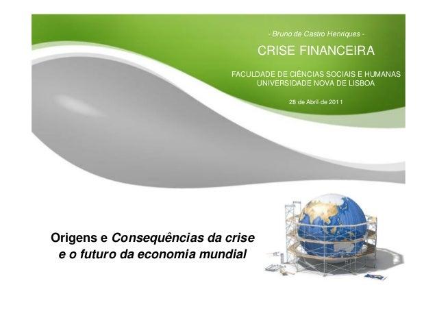 Slide 1 - Bruno de Castro Henriques - CRISE FINANCEIRA FACULDADE DE CIÊNCIAS SOCIAIS E HUMANAS UNIVERSIDADE NOVA DE LISBOA...