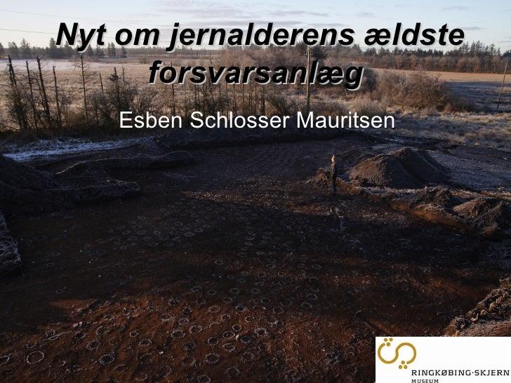 Nyt om jernalderens ældste forsvarsanlæg   Esben Schlosser Mauritsen