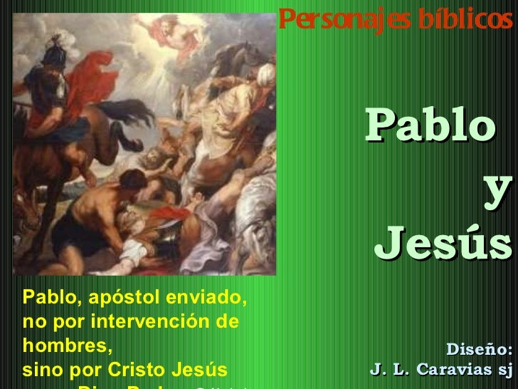 Personajes bíblicos Pablo  y Jesús Diseño: J. L. Caravias sj Pablo, apóstol enviado,  no por intervención de hombres,  sin...