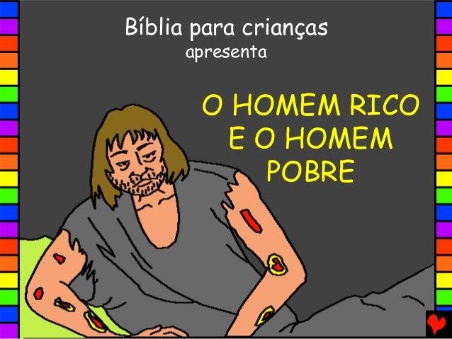 O HOMEM RICO E O HOMEM POBRE Bíblia para crianças apresenta
