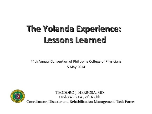 The Yolanda Experience:The Yolanda Experience: Lessons LearnedLessons Learned 44th Annual Convention of Philippine College...