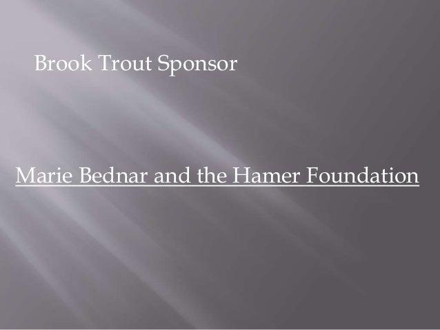 Brook Trout Sponsor Marie Bednar and the Hamer Foundation