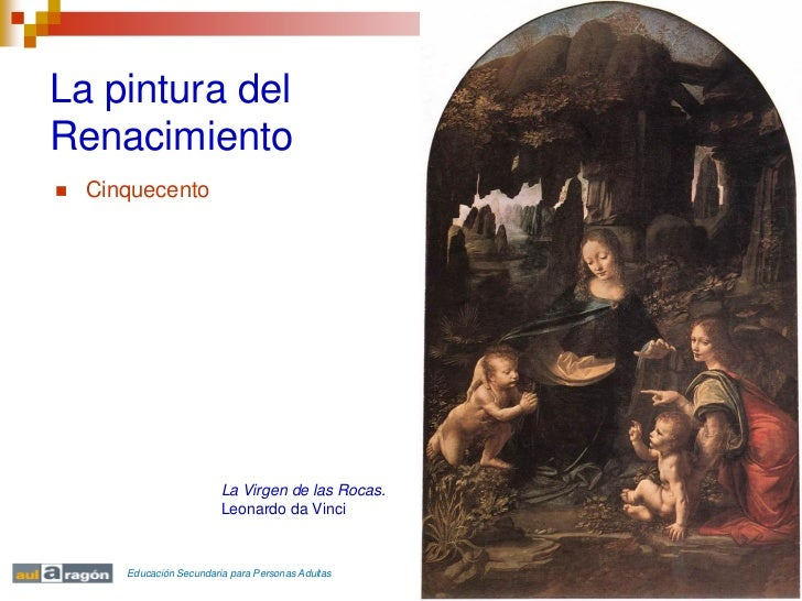 La pintura delRenacimiento   Cinquecento                          La Virgen de las Rocas.                          Leonar...