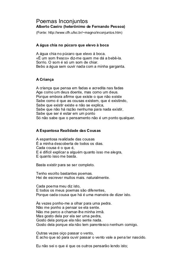 Poemas InconjuntosAlberto Caeiro (heterônimo de Fernando Pessoa)(Fonte: http://www.cfh.ufsc.br/~magno/inconjuntos.htm)A ág...