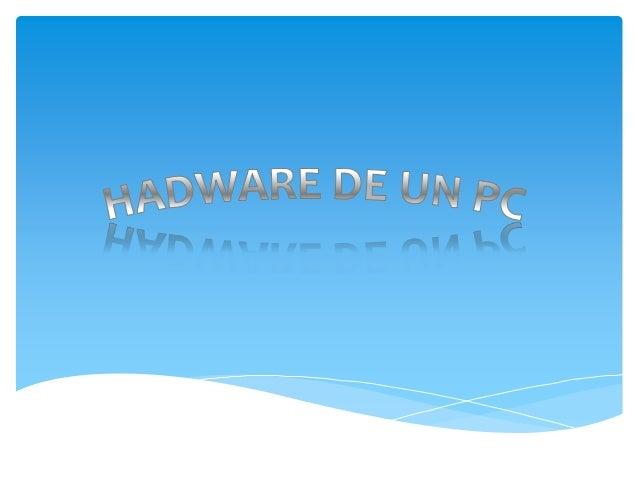 QUE ES UN HADWARE  El término hardware (pronunciación AFI: [ˈhɑːdˌwɛə] o  [ˈhɑɹdˌwɛɚ]) se refiere a todas las partes tangi...