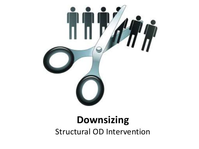 Down Sizing Structural Od Intervention Organizational