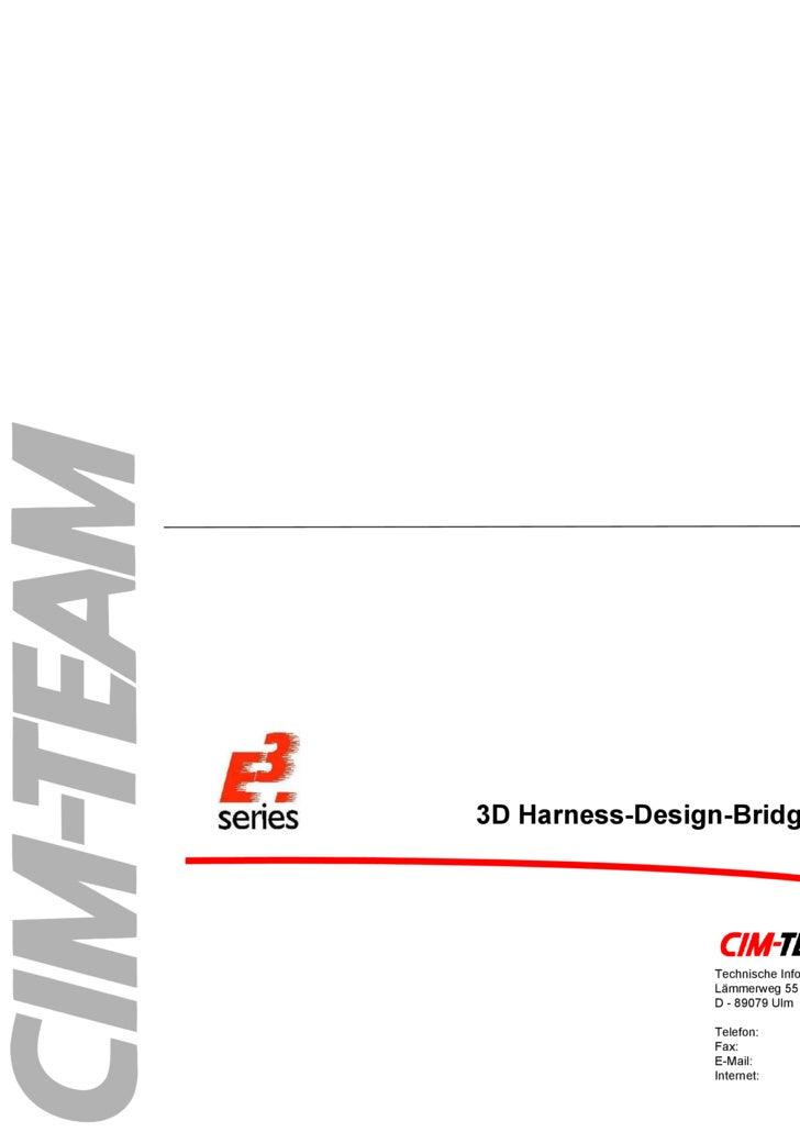 3D Harness-Design-Bridge Technische Informatik GmbH Lämmerweg 55 D - 89079 Ulm Telefon: +49 7305/9309-0 Fax: +49 7305/9309...