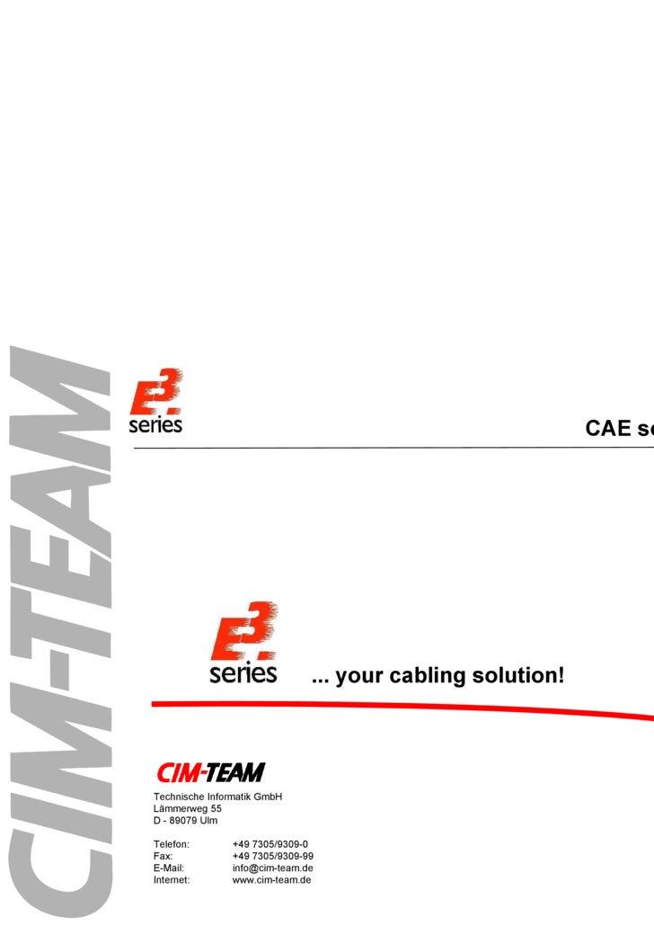 CAE solutions ... your cabling solution! Technische Informatik GmbH Lämmerweg 55 D - 89079 Ulm Telefon: +49 7305/9309-0 Fa...