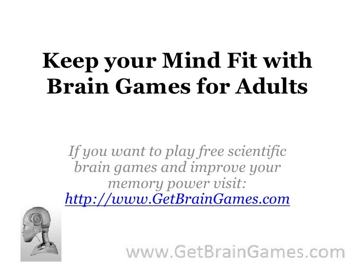 Keep your Mind Fit with Brain Games for Adults<br />If you want to play free scientific brain games and improve your memor...