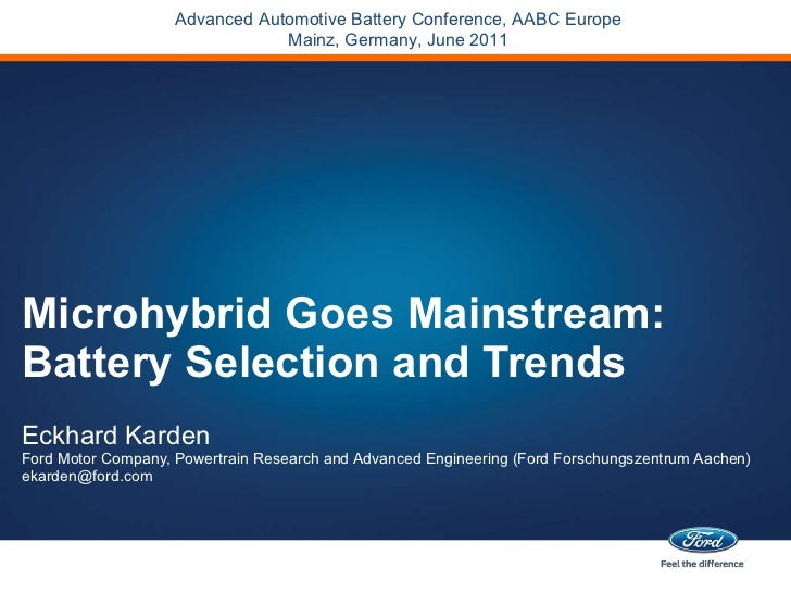 Microhybrid Goes Mainstream: Battery Selection and Trends Eckhard Karden Ford Motor Company, Powertrain Research and Advan...