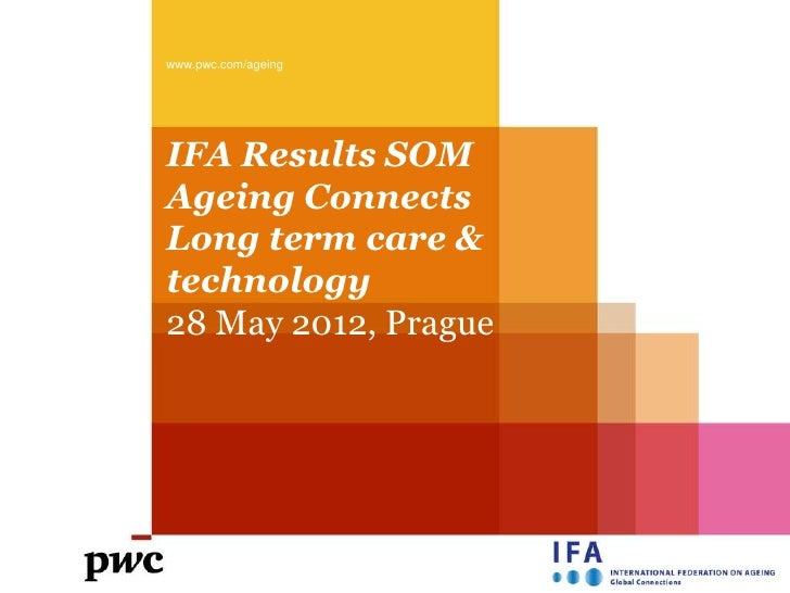 www.pwc.com/ageingIFA Results SOMAgeing ConnectsLong term care &technology28 May 2012, Prague