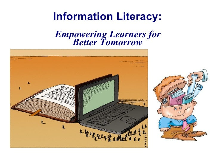 Information Literacy:   Empowering Learners for  Better Tomorrow