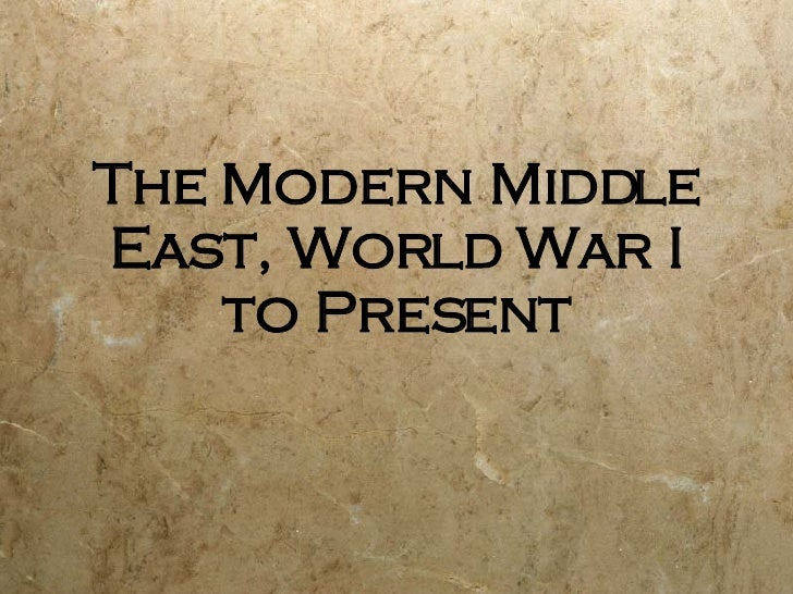 The Modern Middle East, World War I to Present