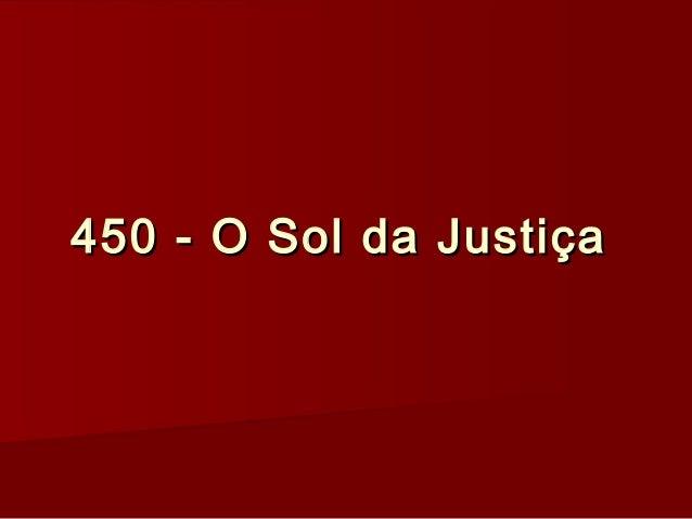 450 - O Sol da Justiça450 - O Sol da Justiça