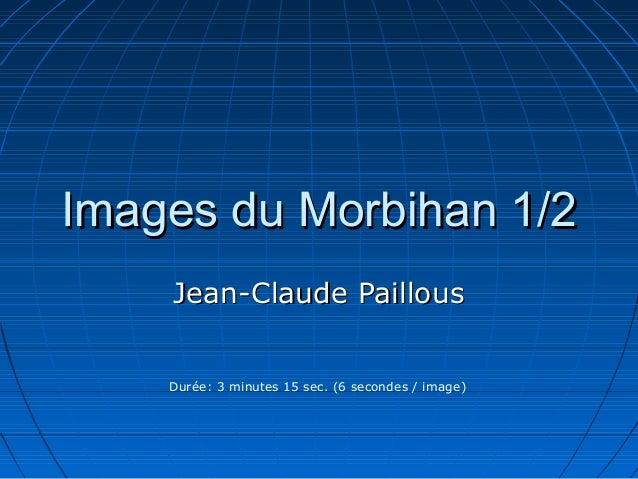 Images du Morbihan 1/2    Jean-Claude Paillous    Durée: 3 minutes 15 sec. (6 secondes / image)