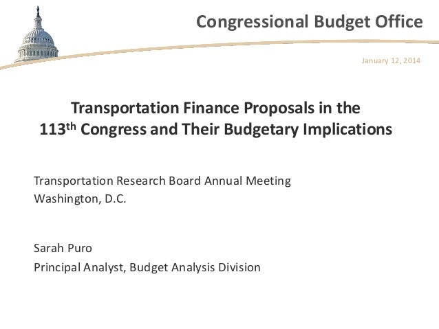 Congressional Budget Office January 12, 2014  Transportation Finance Proposals in the 113th Congress and Their Budgetary I...
