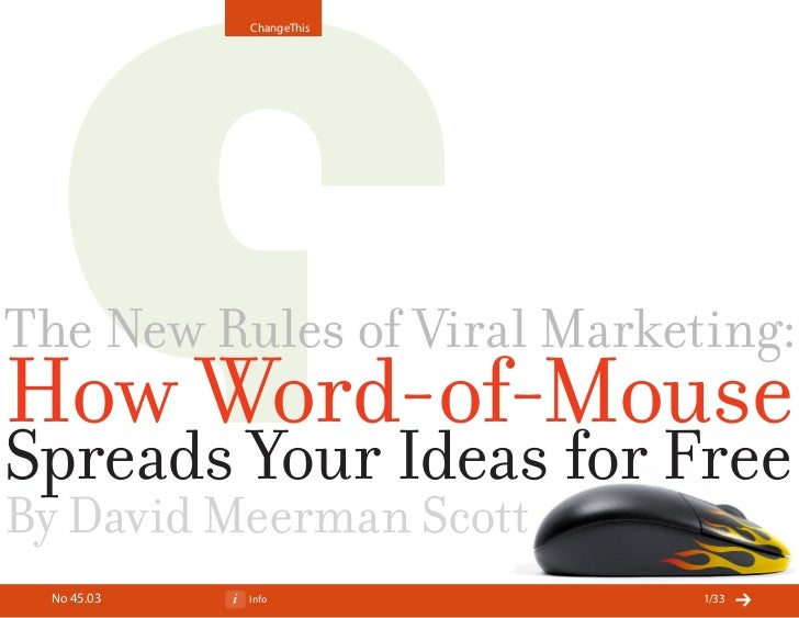 ChangeThis     The New Rules of Viral Marketing: How Word-of-Mouse Spreads Your Ideas for Free By David Meerman Scott  No ...
