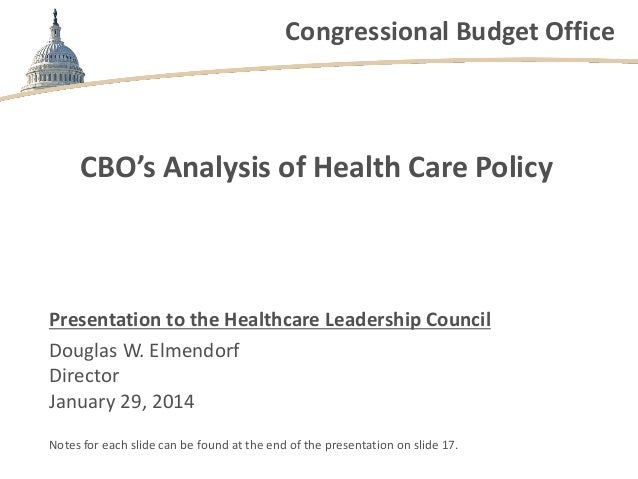 Congressional Budget Office  CBO's Analysis of Health Care Policy  Presentation to the Healthcare Leadership Council Dougl...