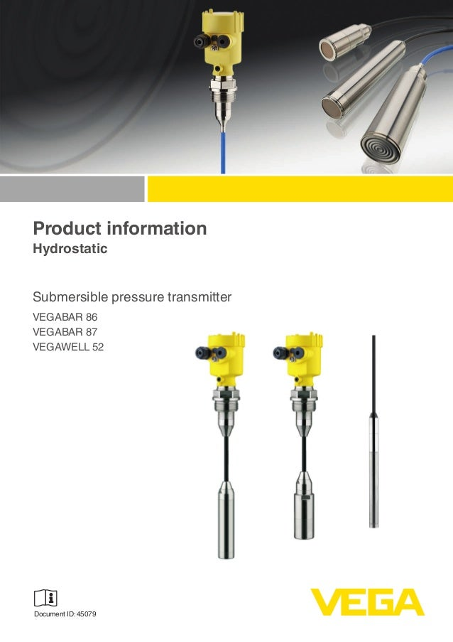 Product information Hydrostatic Submersible pressure transmitter VEGABAR 86 VEGABAR 87 VEGAWELL 52 Document ID: 45079