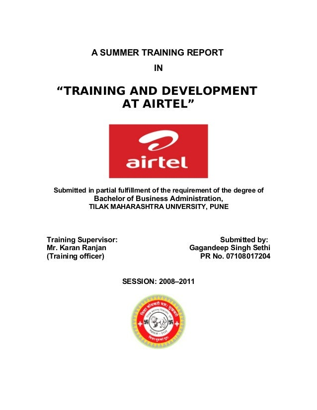 "A SUMMER TRAINING REPORT                                 IN  ""TRAINING AND DEVELOPMENT           AT AIRTEL"" Submitted in p..."