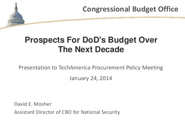 Congressional Budget Office  Prospects For DoD's Budget Over The Next Decade Presentation to TechAmerica Procurement Polic...