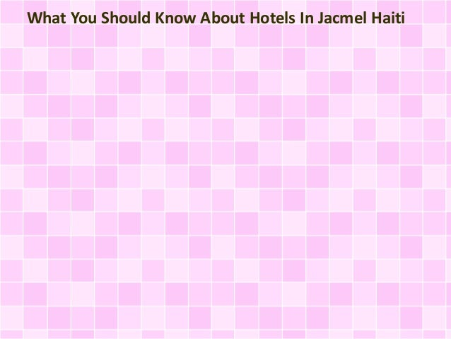 What You Should Know About Hotels In Jacmel Haiti