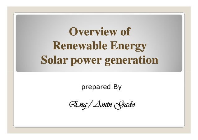 Overview ofOverview of Renewable EnergyRenewable Energy Solar power generationSolar power generation prepared By Eng./ Ami...