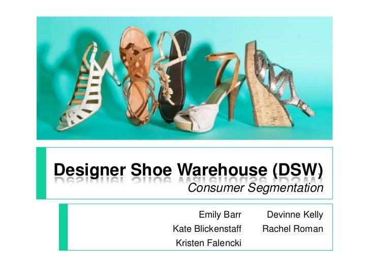 Designer Shoe Warehouse (DSW)               Consumer Segmentation                  Emily Barr    Devinne Kelly            ...