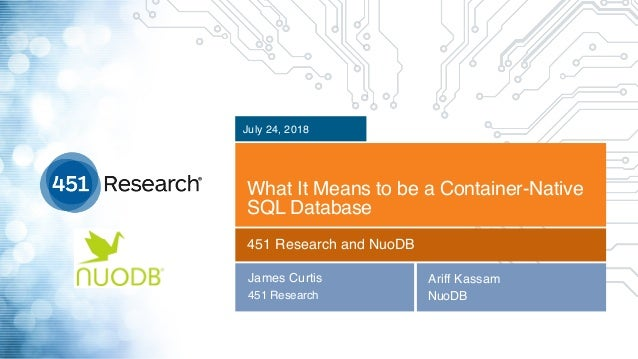 Copyright (C) 2018 451 Research LLC What It Means to be a Container-Native SQL Database July 24, 2018 451 Research and Nuo...