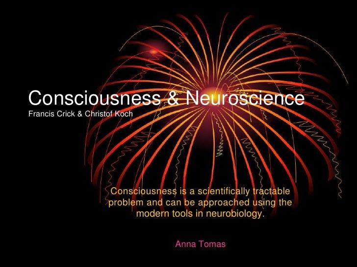 Consciousness & Neuroscience Francis Crick & Christof Koch                           Consciousness is a scientifically tra...