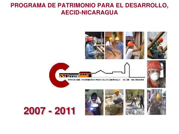 PROGRAMA DE PATRIMONIO PARA EL DESARROLLO,              AECID-NICARAGUA        2007 - 2011