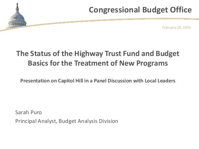 Congressional Budget Office February 26, 2014  The Status of the Highway Trust Fund and Budget Basics for the Treatment of...