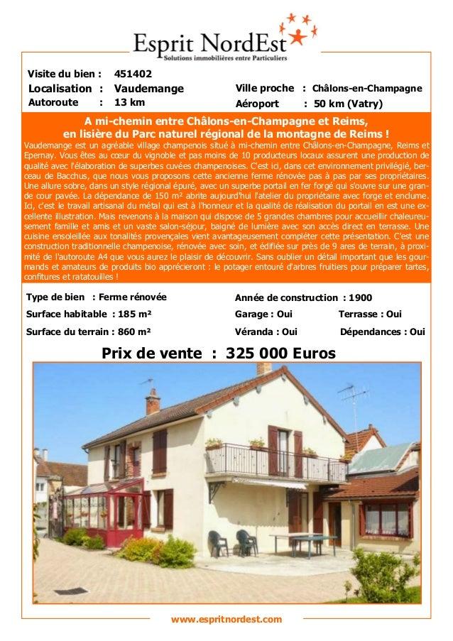 Visite du bien :  451402  Localisation :  Vaudemange  Ville proche : Châlons-en-Champagne  Autoroute  13 km  Aéroport  :  ...