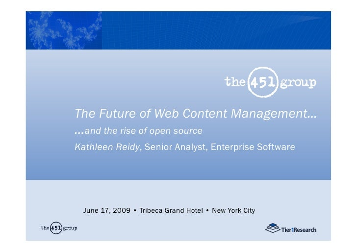 The Future of Web Content Management… …and the rise of open source Kathleen Reidy, Senior Analyst, Enterprise Software    ...