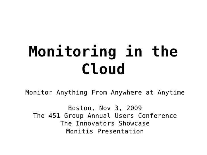Monitoring in the       Cloud Monitor Anything From Anywhere at Anytime             Boston, Nov 3, 2009   The 451 Group An...