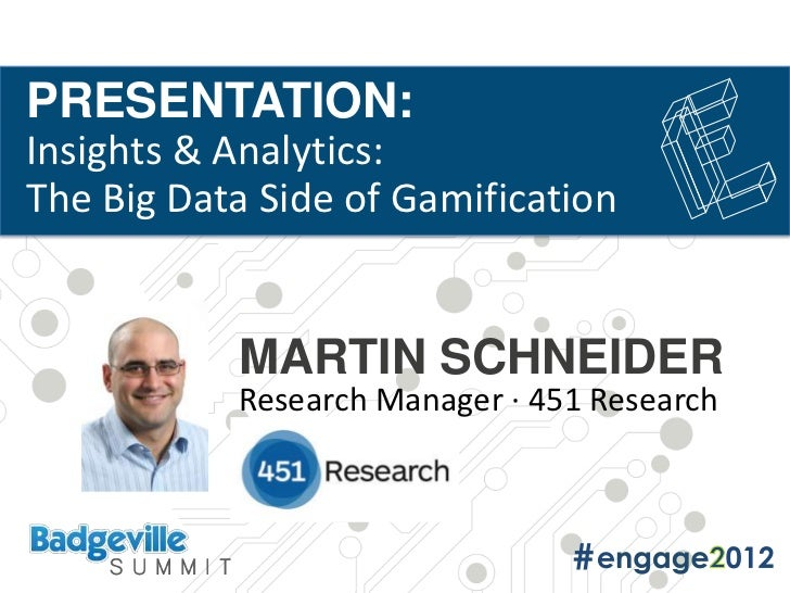 PRESENTATION:Insights & Analytics:The Big Data Side of Gamification           MARTIN SCHNEIDER           Research Manager ...