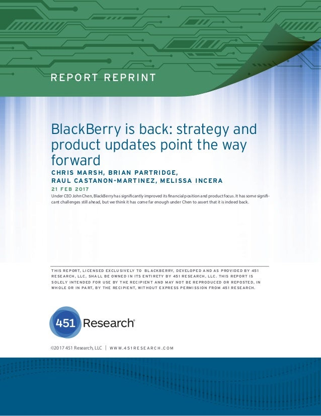 REPORT REPRINT BlackBerry is back: strategy and product updates point the way forward CHRIS MARSH, BRIAN PARTRIDGE, RAUL C...