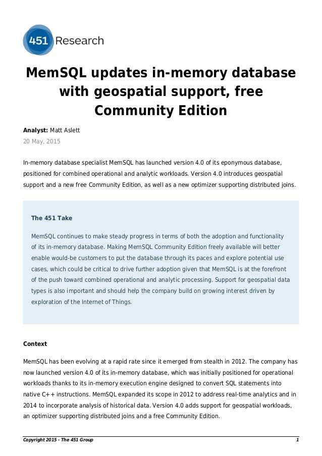 MemSQL updates in-memory database with geospatial support, free Community Edition Analyst: Matt Aslett 20 May, 2015 In-mem...