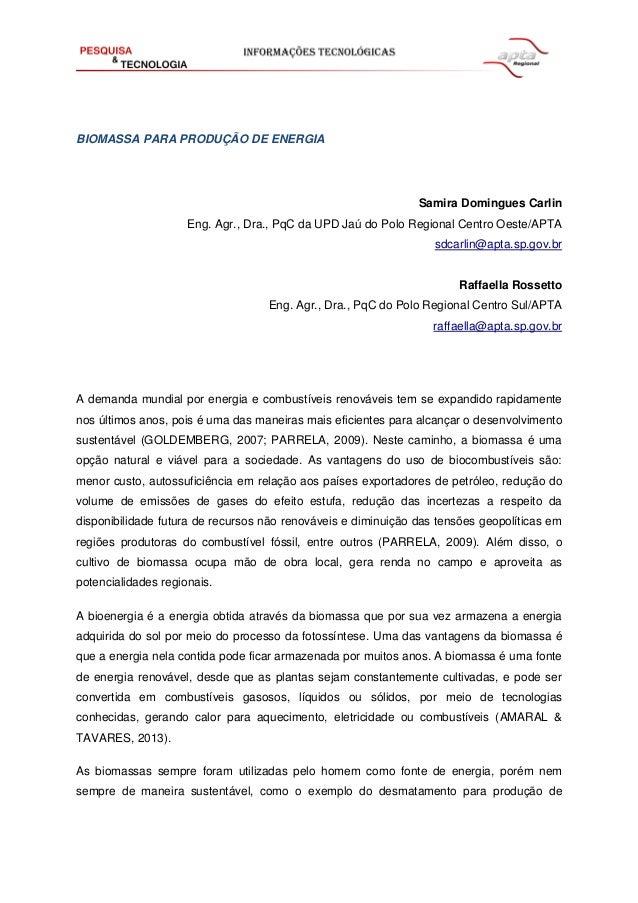 BIOMASSA PARA PRODUÇÃO DE ENERGIA  Samira Domingues Carlin  Eng. Agr., Dra., PqC da UPD Jaú do Polo Regional Centro Oeste/...