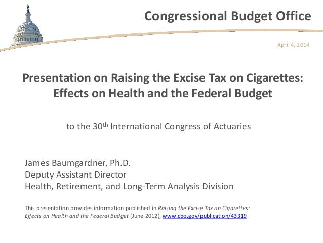 Congressional Budget Office Presentation on Raising the Excise Tax on Cigarettes: Effects on Health and the Federal Budget...