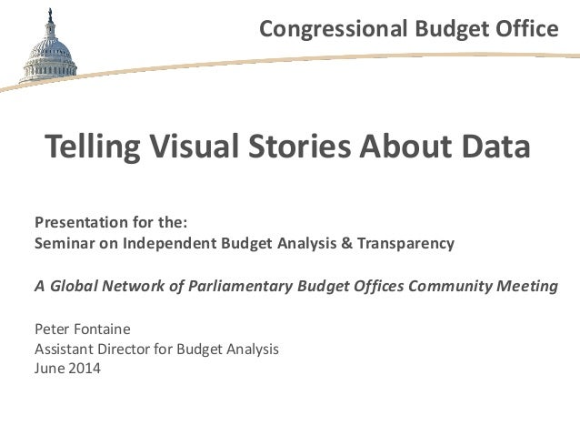 Congressional Budget Office Telling Visual Stories About Data Presentation for the: Seminar on Independent Budget Analysis...