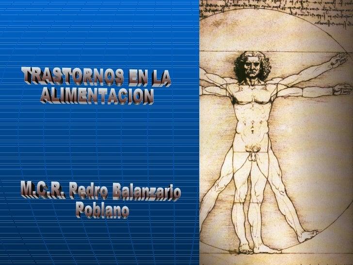 M.C.R. Pedro Balanzario  Poblano TRASTORNOS EN LA  ALIMENTACION