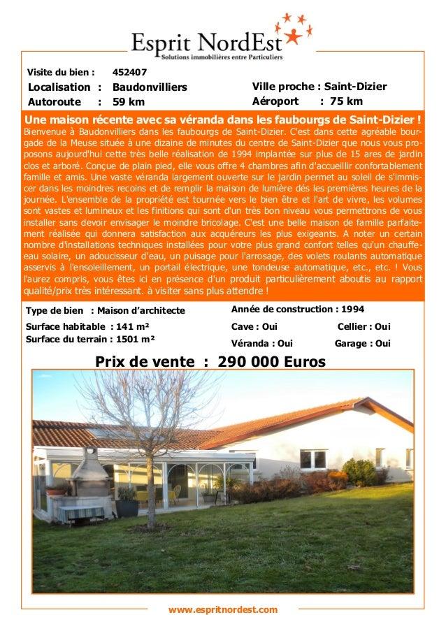 Visite du bien : 452407 Autoroute : 59 km Localisation : Baudonvilliers Ville proche : Saint-Dizier Aéroport : 75 km Prix ...