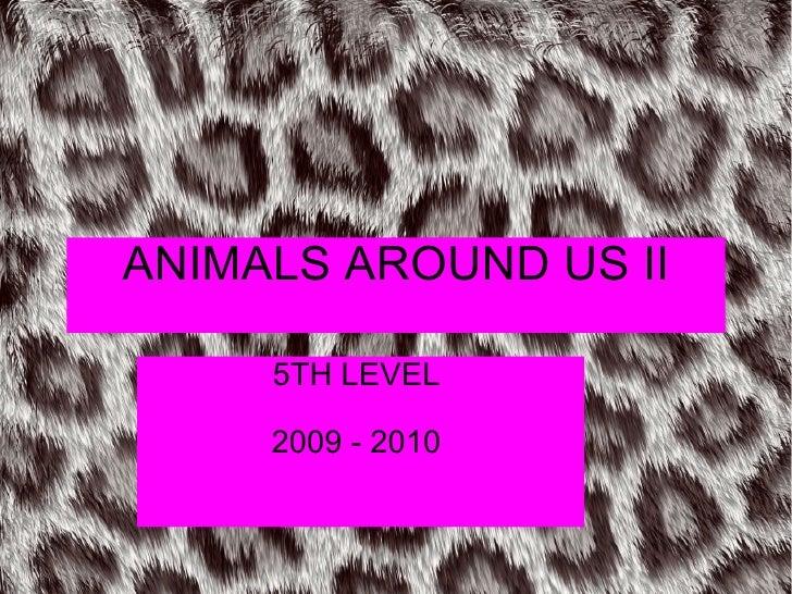 ANIMALS AROUND US II 5TH LEVEL 2009 - 2010