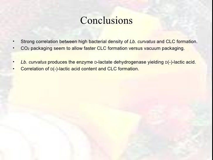 Conclusions <ul><li>Strong correlation between high bacterial density of  Lb. curvatus  and CLC formation. </li></ul><ul><...