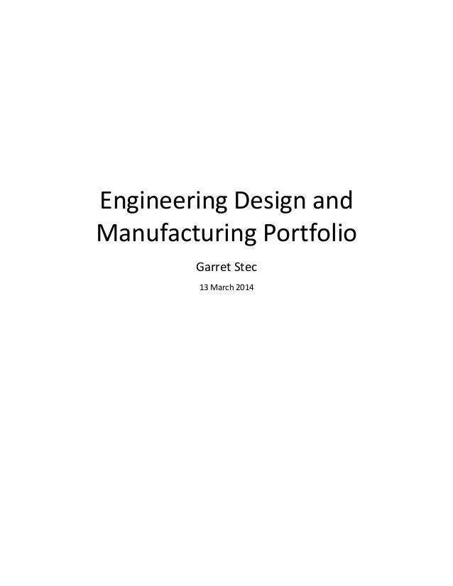 Engineering Design and Manufacturing Portfolio  Garret Stec  13 March 2014