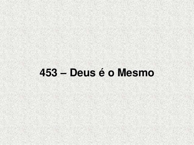 453 – Deus é o Mesmo