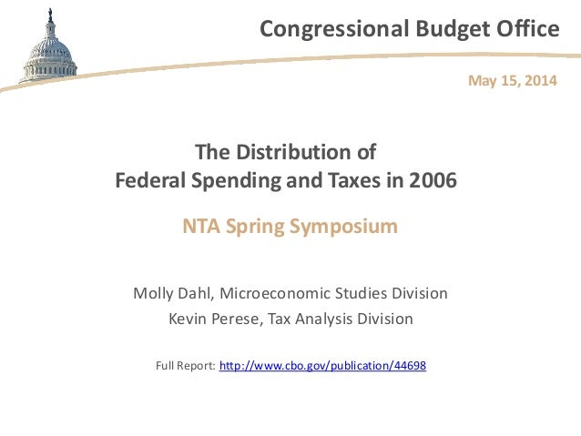 Congressional Budget Office The Distribution of Federal Spending and Taxes in 2006 NTA Spring Symposium Molly Dahl, Microe...
